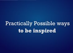 7 Amazing Lessons to Be Inspired - PsychTronics