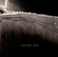 "Aidan Baker - ""Aneira&"" : ambient, drone, experimental"