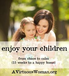 How to Really Enjoy Your Children {From Chaos to Calm: 15 Weeks to a Happy Home} Podcast and Devotion | A Virtuous Woman