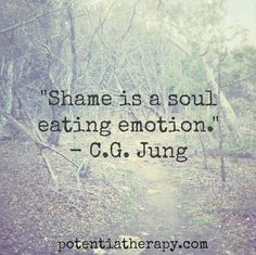 Shame is a soul eating emotion. Shame is one of the scars of trauma, but shame shrinks as healing grows.