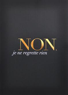Non, je ne regrette rien (no I don't regret anything)