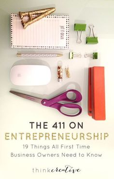 The 411 on Entrepreneurship: 19 Things All First Time Business Owners Need to Know     Think Creative