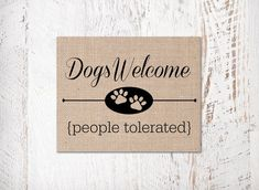 Dogs Welcome People Tolerated Burlap or by TraciWithaniDesigns