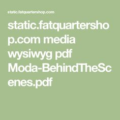 static.fatquartershop.com media wysiwyg pdf Moda-BehindTheScenes.pdf