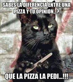 Sabes la diferencia entre una pizza y tu opinion…?