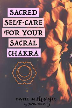 Using sacred self-care to connect with and heal your sacral chakra #chakras #sacralchakra #sacredselfcare #healingchakras #openingchakras #svadhisthana