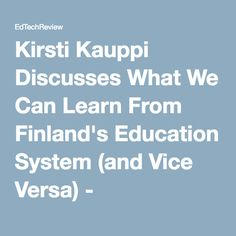 Kirsti Kauppi Discusses What We Can Learn From Finland's Education System (and Vice Versa) - EdTechReview™ (ETR)