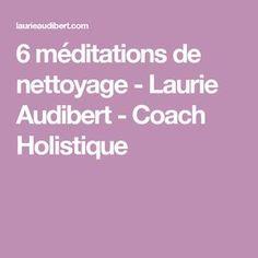 6 méditations de nettoyage - Laurie Audibert - Coach Holistique