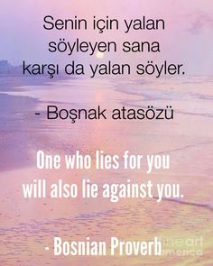 One who lies for you will also lie against you. - Bosnian proverb / Boşnak atasözü