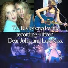 Taylor cried recording Fifteen, Dear John, and Last Kiss. You can hear her breath shake at 4:26 in Last Kiss