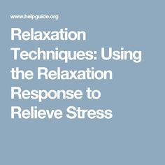 Relaxation Techniques: Using the Relaxation Response to Relieve Stress