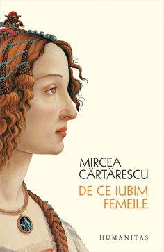 Mircea Cartarescu - De ce iubim femeile - Books, Movie Posters, Beauty, Style, Reading, Google, Movies, Swag, Libros