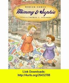 Mimmy  Sophie (9780374349882) Miriam Cohen, Thomas F. Yezerski , ISBN-10: 0374349886  , ISBN-13: 978-0374349882 ,  , tutorials , pdf , ebook , torrent , downloads , rapidshare , filesonic , hotfile , megaupload , fileserve