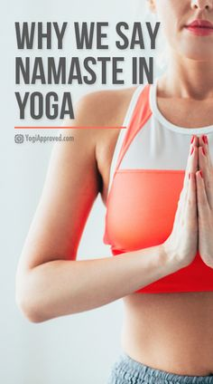 What Is the Meaning of Namaste and Why Do We Say It in Yoga?