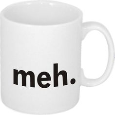MEH - FUNNY SLOGAN COFFEE MUG