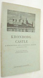 KRONBORG CASTLE, A DESCRIPTION AND A HISTORICAL ACCOUNT by FREDERIK WEILBACH, http://www.amazon.com/dp/B000IK2A00/ref=cm_sw_r_pi_dp_nhtxsb1FHT01X