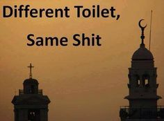 Atheism, Religion, Christianity, Islam, God is Imaginary. Different toilet, same shit.