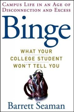 NECC Catalog - Binge : what your college student won't tell you : campus life in an age of disconnection and excess