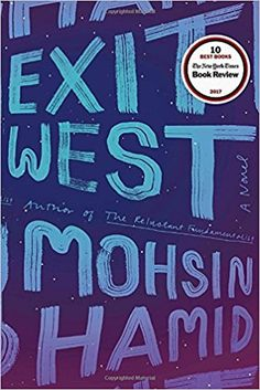 Amazon.com: Exit West: A Novel (9780735212176): Mohsin Hamid: Books