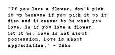 Love is about appreciation <3 Osho