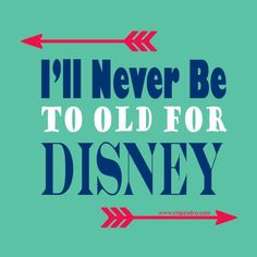 I will never be too old for Disney.