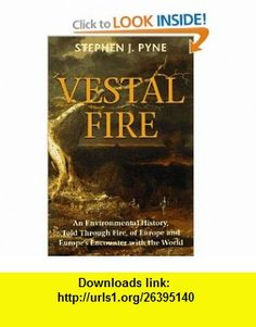 Vestal Fire An Environmental History, Told Through Fire, of Europe and Europes Encounter with the World (Cycle of Fire) (9780295975962) Stephen J. Pyne, William Cronon , ISBN-10: 0295975962  , ISBN-13: 978-0295975962 ,  , tutorials , pdf , ebook , torrent , downloads , rapidshare , filesonic , hotfile , megaupload , fileserve