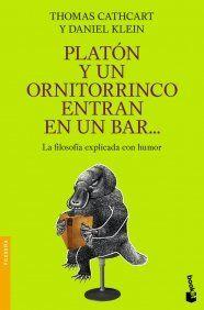 Platón y un ornitorrinco entran en un bar... : la filosofía explicada con humor / Thomas Cathcart y Daniel Klein