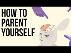 (4) How to Parent Yourself - YouTube