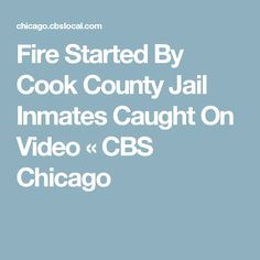 Fire Started By Cook County Jail Inmates Caught On Video « CBS Chicago