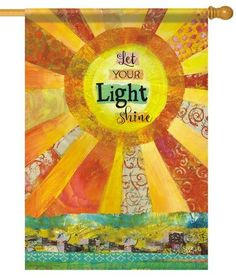 "This bright and sunny, inspirational house flag features an eclectic collection of colorful shapes, patterns and letters that make up an abstract rendition of a bold and beautiful shinning sun. """"Let"
