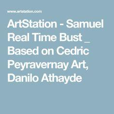 ArtStation - Samuel Real Time Bust _ Based on Cedric Peyravernay Art, Danilo Athayde