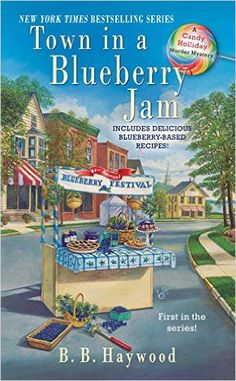 Town in a Blueberry Jam: A Candy Holliday Murder Mystery: B.B. Haywood: 9780425232651: Amazon.com: Books