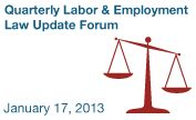 Quarterly Labor & Employment Law Update Forum - Jan. 17, 2013 - Free for Chamber Members, $40 for Non-Members