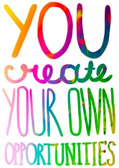 You create your own opportunities...I've got my paints, easel and Spirit working 24/7...let's do it together!!