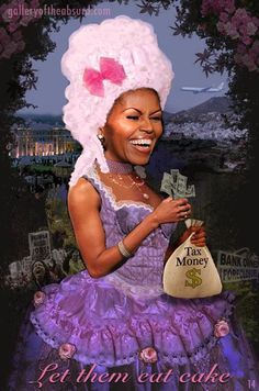 Michelle Obama: Let Them Eat Cake. ....Marie was Better Than That, she gets a Bad Rap since she Never Really Said That!!!....