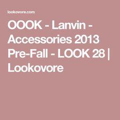 OOOK - Lanvin - Accessories 2013 Pre-Fall - LOOK 28 | Lookovore