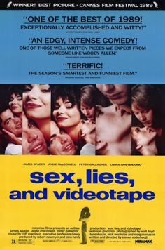 Directed by Steven Soderbergh.  With James Spader, Andie MacDowell, Peter Gallagher, Laura San Giacomo. A sexually repressed woman's husband is having an affair with her sister. The arrival of a visitor with a rather unusual fetish changes everything.