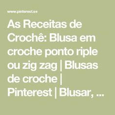 As Receitas de Crochê: Blusa em croche ponto riple ou zig zag   Blusas de croche   Pinterest   Blusar, Ems och Virkning