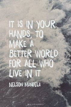 Nelson Mandela Quotes! How great it is you don't need to wait a moment before you can help make the world a better place.