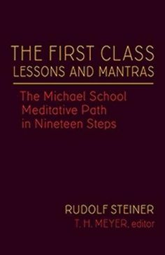 The First Class Lessons and Mantras: The Michael School Meditative Path in Nineteen Steps (CW Birth And Death, Rudolf Steiner, First Class, The One, Meditation, Spirituality, Author, Writing, Learning
