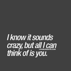 Cute quotes for her and him: I know it sounds crazy, but all I can think of is you. You And Me Quotes, Cute Quotes For Her, Best Love Quotes, Romantic Love Quotes, Love Quotes For Him, Boy Quotes, Text Quotes, Couple Quotes, Crush Quotes