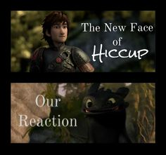 I actually was a bit mad. I liked the new Hiccup and all but I missed the old one. But I LOVE this Hiccup, too!
