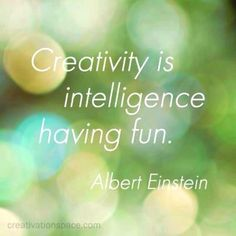 Creativity is intelligence having fun! #Creativity #Fun #Quote