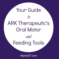 Guide to ARK Therapeutic's Oral Motor and Feeding Tools. Repinned by SOS Inc. Resources pinterest.com/sostherapy/.