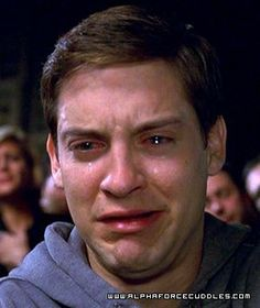 just remember: you will always be prettier than tobey maguire crying.
