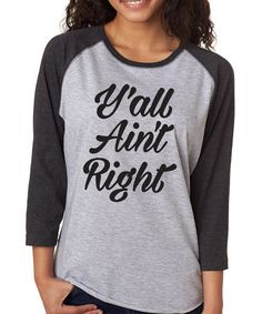 Look what I found on #zulily! Gray Black 'Y'all Ain't Right' Raglan Tee - Plus #zulilyfinds