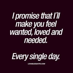 I promise that I´ll make you feel wanted, loved and needed Every single day I promise that I´ll make you feel wanted, loved and needed Every single day The worlds best love quotes and sayings right here on lovablequote com! Cute Love Quotes, Love Quotes For Her, Romantic Love Quotes, Quotes For Him, Be Yourself Quotes, Me Quotes, Making Love Quotes, Meaningful Love Quotes, Love Notes For Him