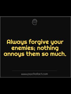 always forgive your enemies; nothing annoys them so much. Psychology Programs, Psychology Says, Psychology Fun Facts, Psychology Quotes, Fact Quotes, Funny Quotes, Life Quotes, Meaningful Quotes, Inspirational Quotes