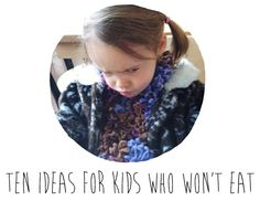 Ideas for when your kid refuses to eat anything - Kids Who Won't Eat