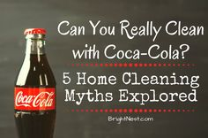 BrightNest | Can You Really Clean with Coke? 5 Home-Cleaning Myths Explored